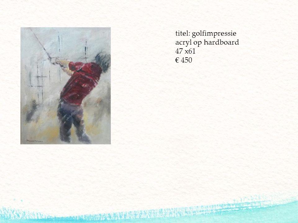 titel: golfimpressie acryl op hardboard 47 x61 € 450