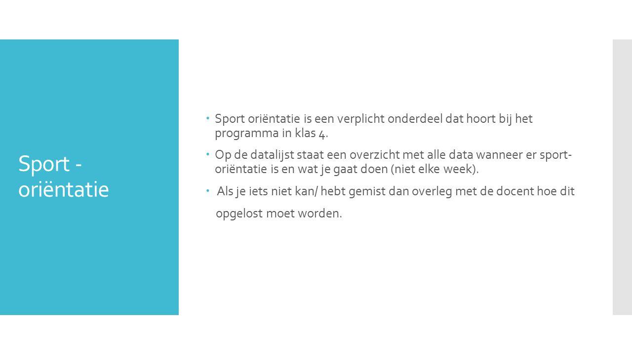 Sport - oriëntatie  Sport oriëntatie is een verplicht onderdeel dat hoort bij het programma in klas 4.