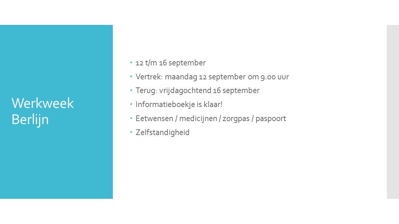 Werkweek Berlijn  12 t/m 16 september  Vertrek: maandag 12 september om 9.00 uur  Terug: vrijdagochtend 16 september  Informatieboekje is klaar.