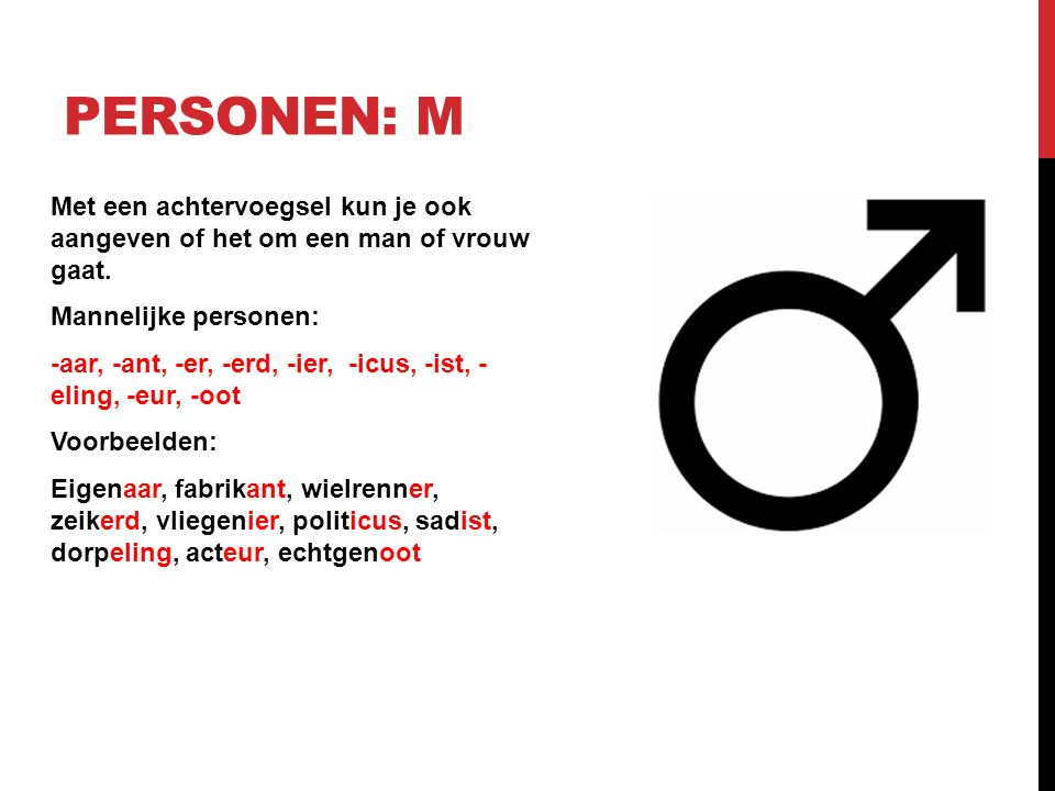 Met een achtervoegsel kun je ook aangeven of het om een man of vrouw gaat.