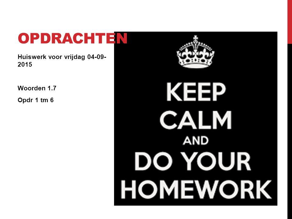 Huiswerk voor vrijdag 04-09- 2015 Woorden 1.7 Opdr 1 tm 6 OPDRACHTEN