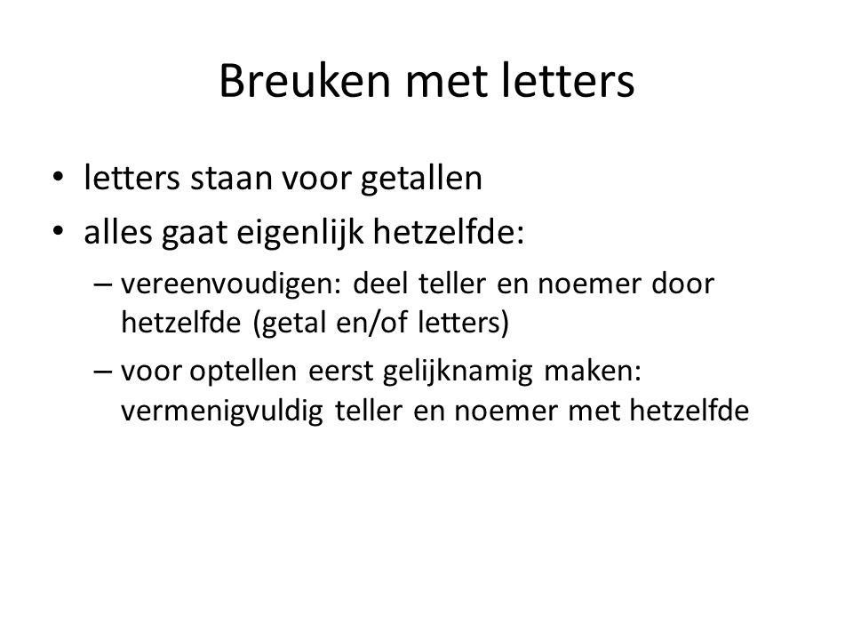 Breuken met letters letters staan voor getallen alles gaat eigenlijk hetzelfde: – vereenvoudigen: deel teller en noemer door hetzelfde (getal en/of letters) – voor optellen eerst gelijknamig maken: vermenigvuldig teller en noemer met hetzelfde