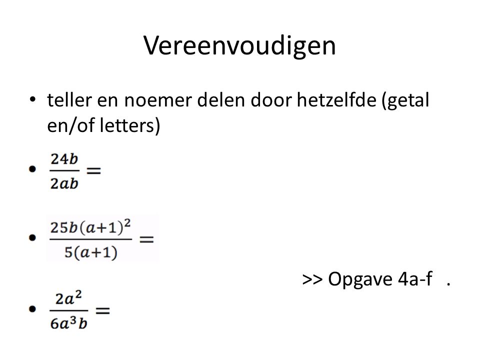 Vereenvoudigen vaak eerst nodig: teller en noemer ontbinden in factoren >> Opgaven 5a-h, 6bd