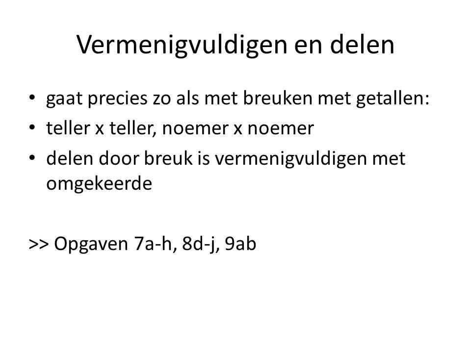 Vermenigvuldigen en delen gaat precies zo als met breuken met getallen: teller x teller, noemer x noemer delen door breuk is vermenigvuldigen met omgekeerde >> Opgaven 7a-h, 8d-j, 9ab
