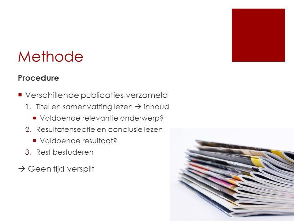 Methode Procedure  Verschillende publicaties verzameld 1.Titel en samenvatting lezen  inhoud  Voldoende relevantie onderwerp? 2.Resultatensectie en