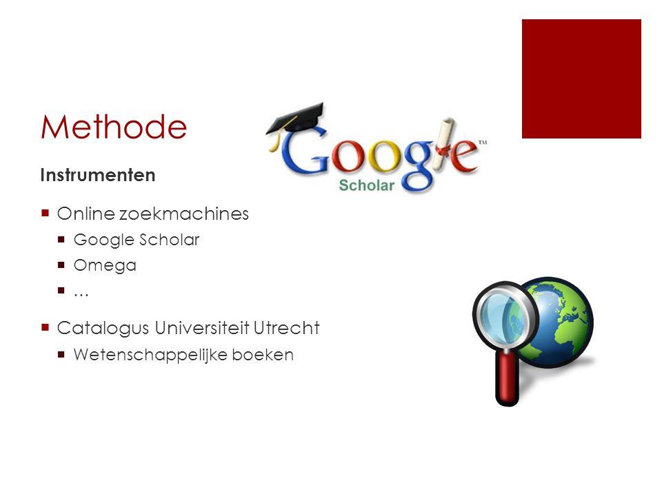 Methode Instrumenten  Online zoekmachines  Google Scholar  Omega  …  Catalogus Universiteit Utrecht  Wetenschappelijke boeken