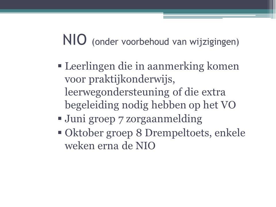 NIO (onder voorbehoud van wijzigingen)  Leerlingen die in aanmerking komen voor praktijkonderwijs, leerwegondersteuning of die extra begeleiding nodi