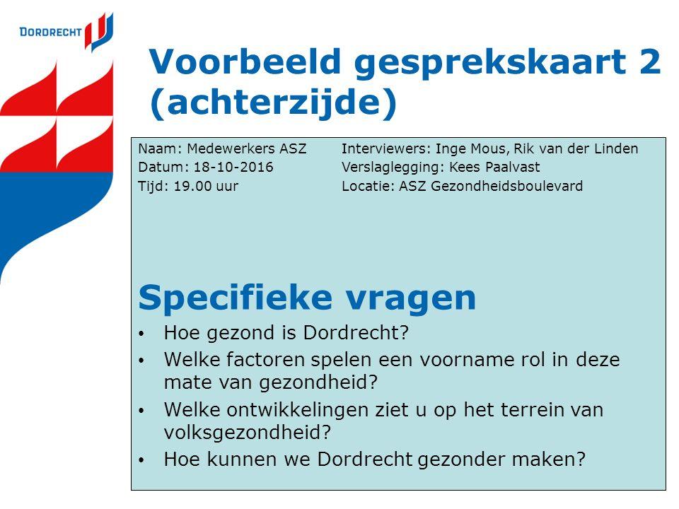 Voorbeeld gesprekskaart 2 (achterzijde) Naam: Medewerkers ASZInterviewers: Inge Mous, Rik van der Linden Datum: 18-10-2016Verslaglegging: Kees Paalvas