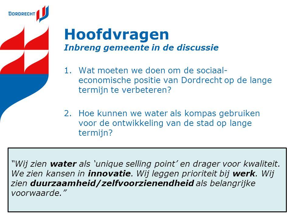 Hoofdvragen Inbreng gemeente in de discussie 1.Wat moeten we doen om de sociaal- economische positie van Dordrecht op de lange termijn te verbeteren.