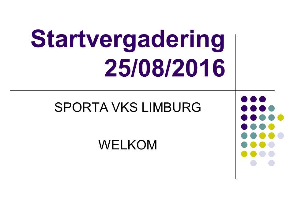 Startvergadering 25/08/2016 SPORTA VKS LIMBURG WELKOM