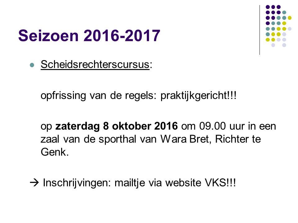 Seizoen 2016-2017 Scheidsrechterscursus: opfrissing van de regels: praktijkgericht!!! op zaterdag 8 oktober 2016 om 09.00 uur in een zaal van de sport