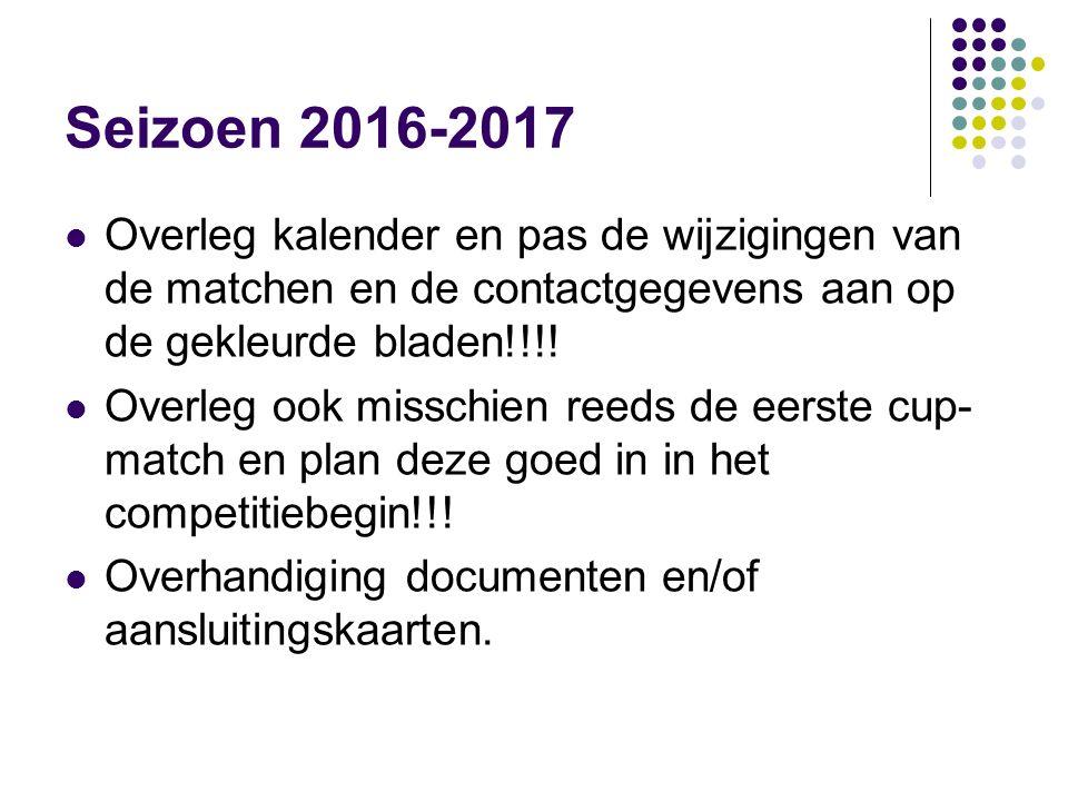Seizoen 2016-2017 Overleg kalender en pas de wijzigingen van de matchen en de contactgegevens aan op de gekleurde bladen!!!! Overleg ook misschien ree