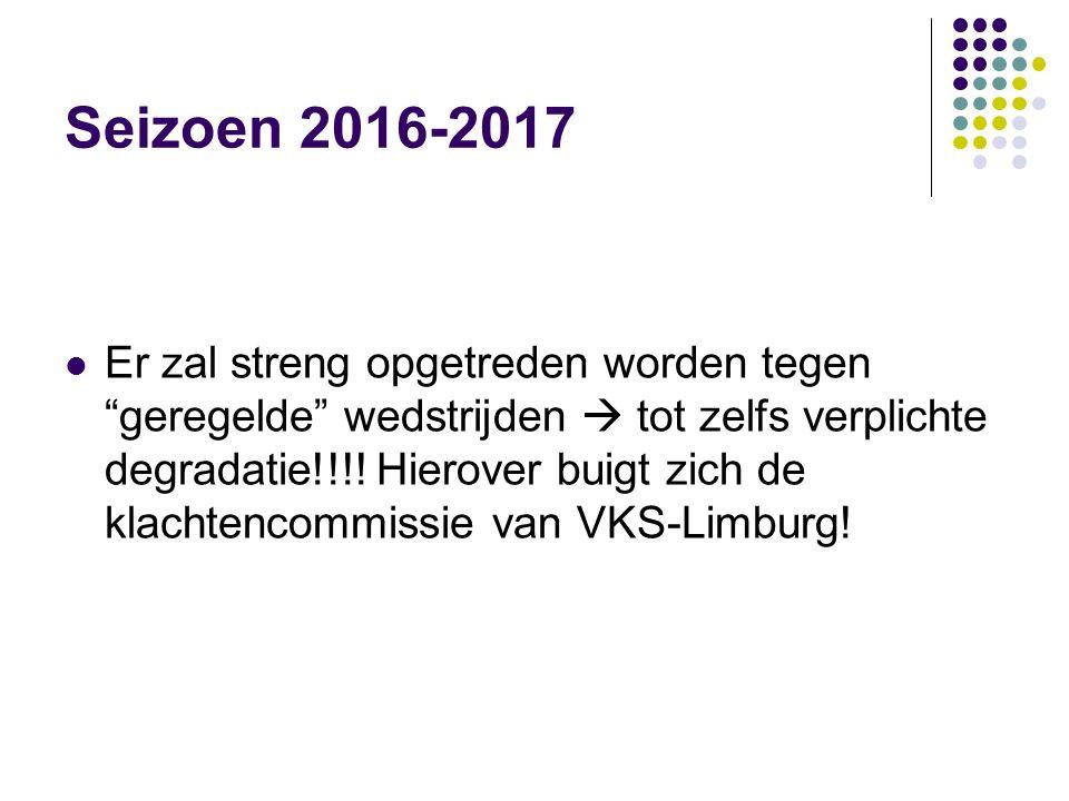 """Seizoen 2016-2017 Er zal streng opgetreden worden tegen """"geregelde"""" wedstrijden  tot zelfs verplichte degradatie!!!! Hierover buigt zich de klachtenc"""