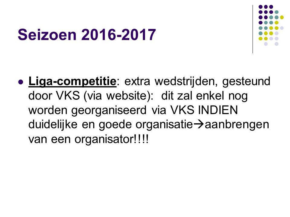 Seizoen 2016-2017 Liga-competitie: extra wedstrijden, gesteund door VKS (via website): dit zal enkel nog worden georganiseerd via VKS INDIEN duidelijk