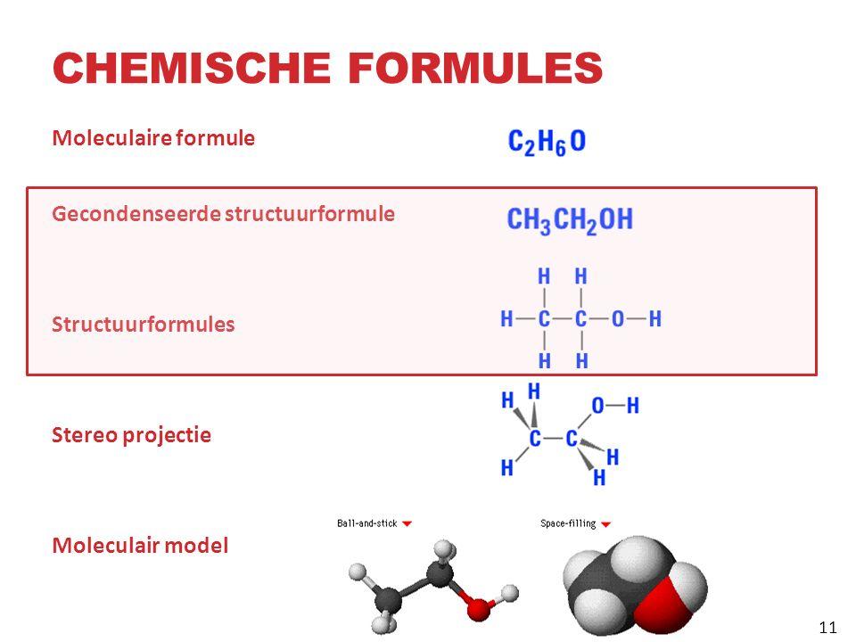 CHEMISCHE FORMULES Moleculaire formule Gecondenseerde structuurformule Structuurformules Stereo projectie Moleculair model 11