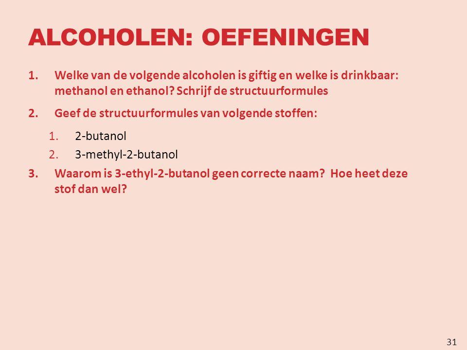 ALCOHOLEN: OEFENINGEN 1.Welke van de volgende alcoholen is giftig en welke is drinkbaar: methanol en ethanol.