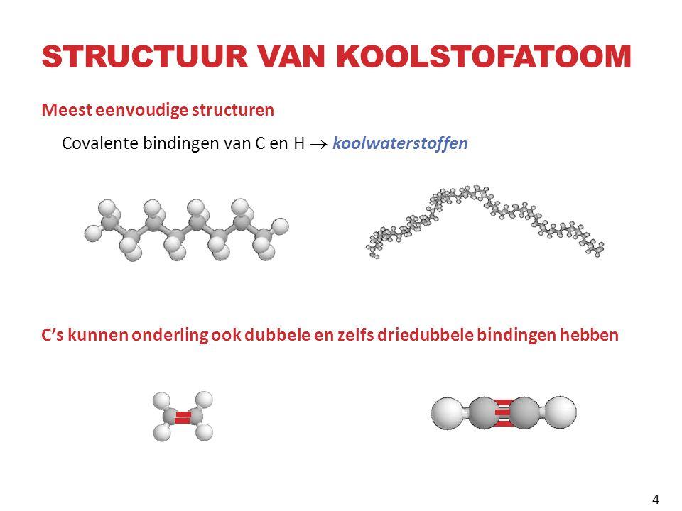 STRUCTUUR VAN KOOLSTOFATOOM Meest eenvoudige structuren Covalente bindingen van C en H  koolwaterstoffen C's kunnen onderling ook dubbele en zelfs driedubbele bindingen hebben 4