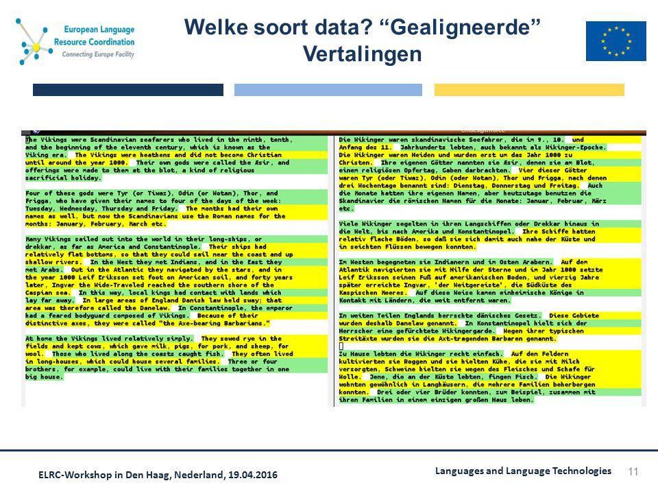 """ELRC-Workshop in Den Haag, Nederland, 19.04.2016 Languages and Language Technologies Welke soort data? """"Gealigneerde"""" Vertalingen 11"""