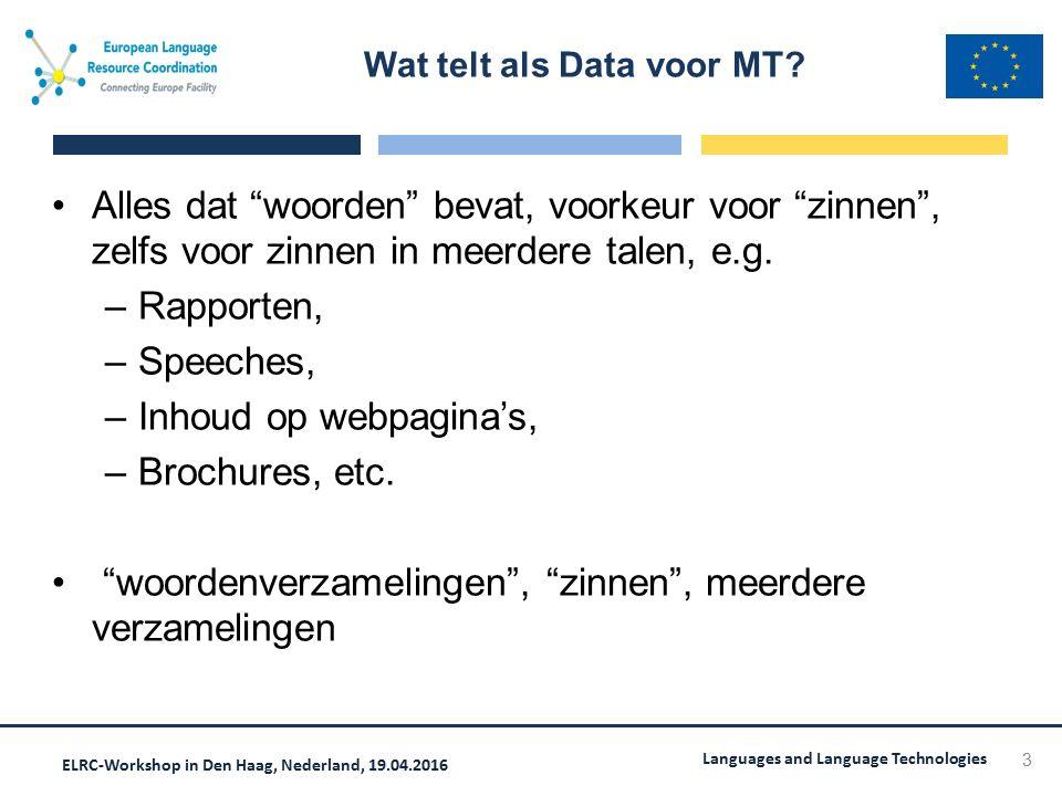 ELRC-Workshop in Den Haag, Nederland, 19.04.2016 Languages and Language Technologies Alles dat woorden bevat, voorkeur voor zinnen , zelfs voor zinnen in meerdere talen, e.g.