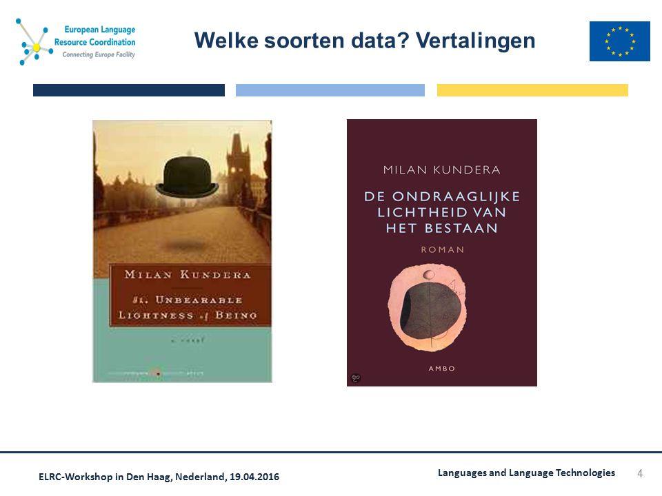 ELRC-Workshop in Den Haag, Nederland, 19.04.2016 Languages and Language Technologies Waar is de data te vinden.