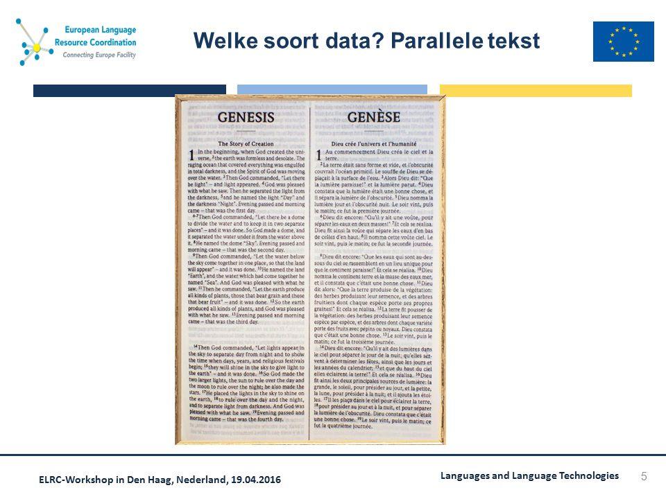 ELRC-Workshop in Den Haag, Nederland, 19.04.2016 Languages and Language Technologies Welke soort data? Parallele tekst 5