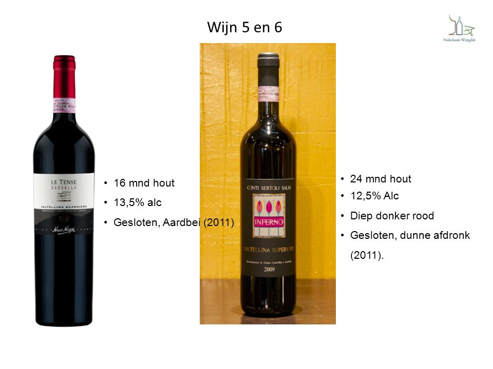Wijn 5 en 6 24 mnd hout 12,5% Alc Diep donker rood Gesloten, dunne afdronk (2011). 16 mnd hout 13,5% alc Gesloten, Aardbei (2011)