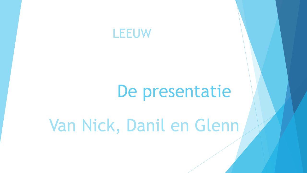 De presentatie Van Nick, Danil en Glenn LEEUW