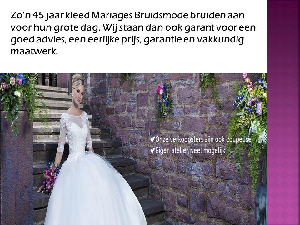 Zo n 45 jaar kleed Mariages Bruidsmode bruiden aan voor hun grote dag.