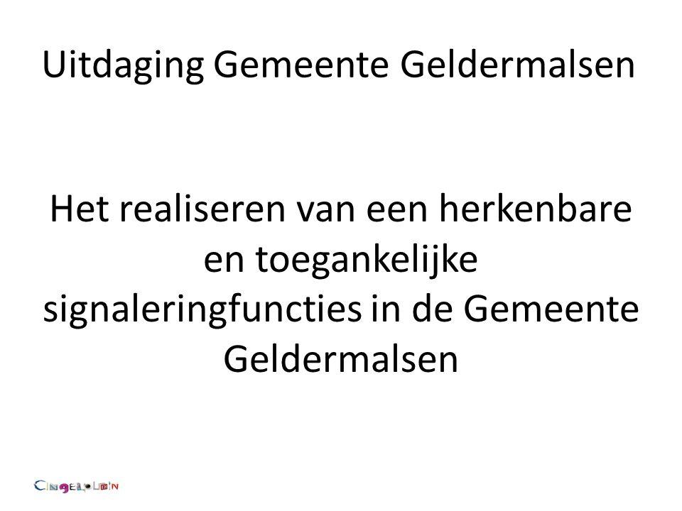 Uitdaging Gemeente Geldermalsen Het realiseren van een herkenbare en toegankelijke signaleringfuncties in de Gemeente Geldermalsen