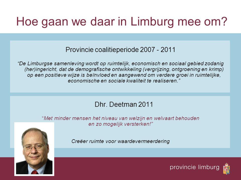 """Hoe gaan we daar in Limburg mee om? Provincie coalitieperiode 2007 - 2011 """"De Limburgse samenleving wordt op ruimtelijk, economisch en sociaal gebied"""