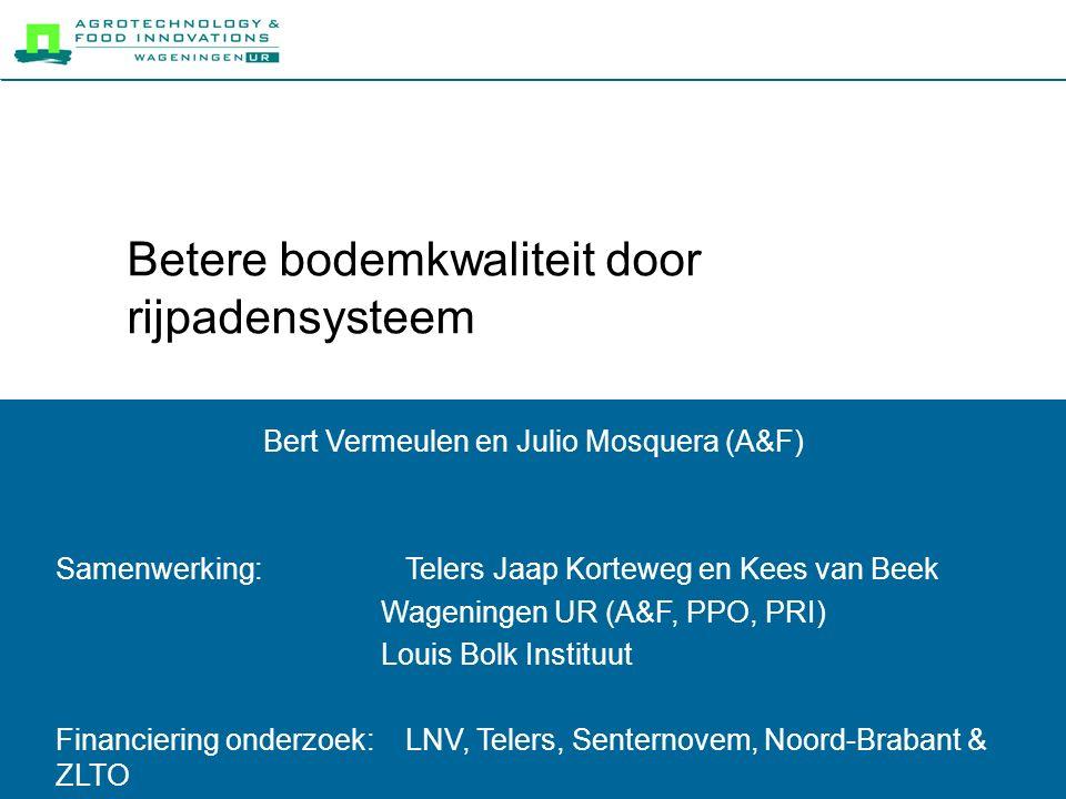 Betere bodemkwaliteit door rijpadensysteem Bert Vermeulen en Julio Mosquera (A&F) Samenwerking: Telers Jaap Korteweg en Kees van Beek Wageningen UR (A&F, PPO, PRI) Louis Bolk Instituut Financiering onderzoek: LNV, Telers, Senternovem, Noord-Brabant & ZLTO