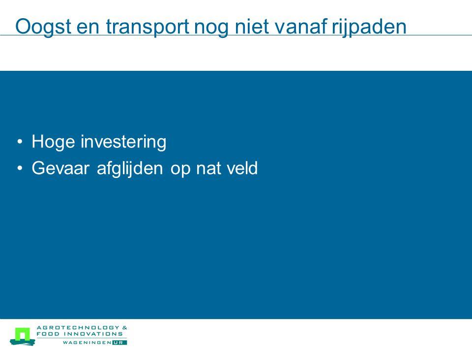 Oogst en transport nog niet vanaf rijpaden Hoge investering Gevaar afglijden op nat veld
