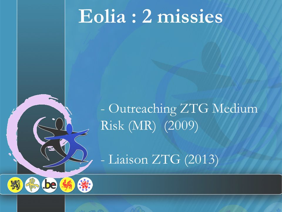 - Outreaching ZTG Medium Risk (MR) (2009) - Liaison ZTG (2013) Eolia : 2 missies