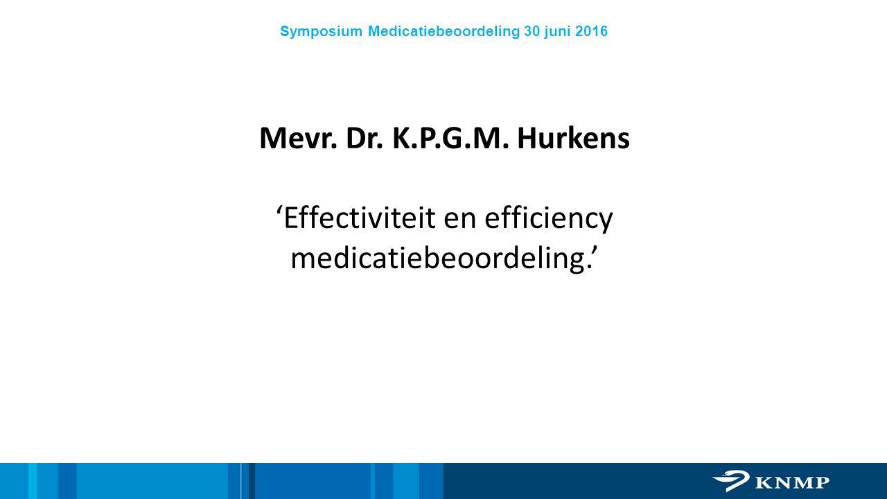 Symposium Medicatiebeoordeling 30 juni 2016 Mevr. Dr. K.P.G.M. Hurkens 'Effectiviteit en efficiency medicatiebeoordeling.'