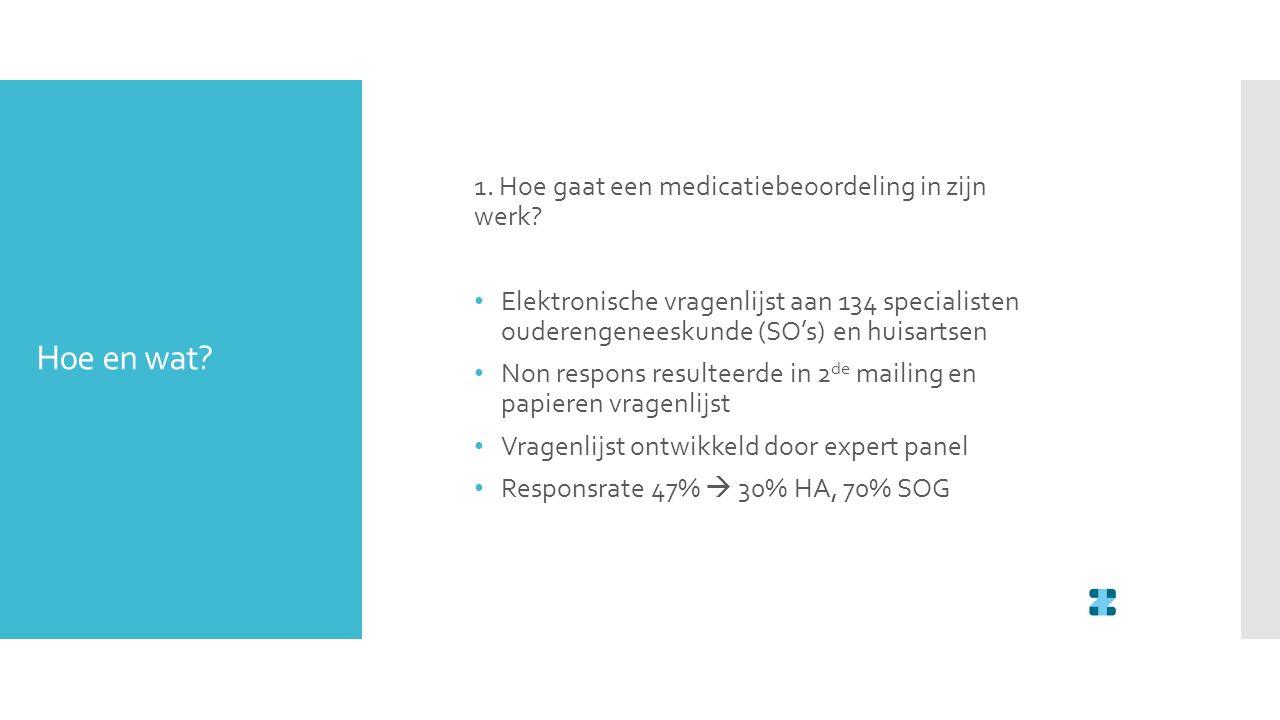 Hoe en wat? 1. Hoe gaat een medicatiebeoordeling in zijn werk? Elektronische vragenlijst aan 134 specialisten ouderengeneeskunde (SO's) en huisartsen