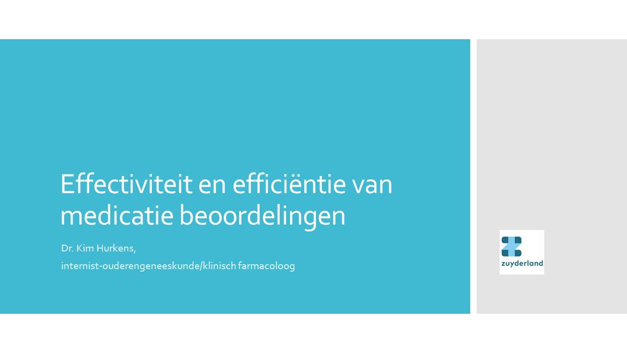Effectiviteit en efficiëntie van medicatie beoordelingen Dr. Kim Hurkens, internist-ouderengeneeskunde/klinisch farmacoloog