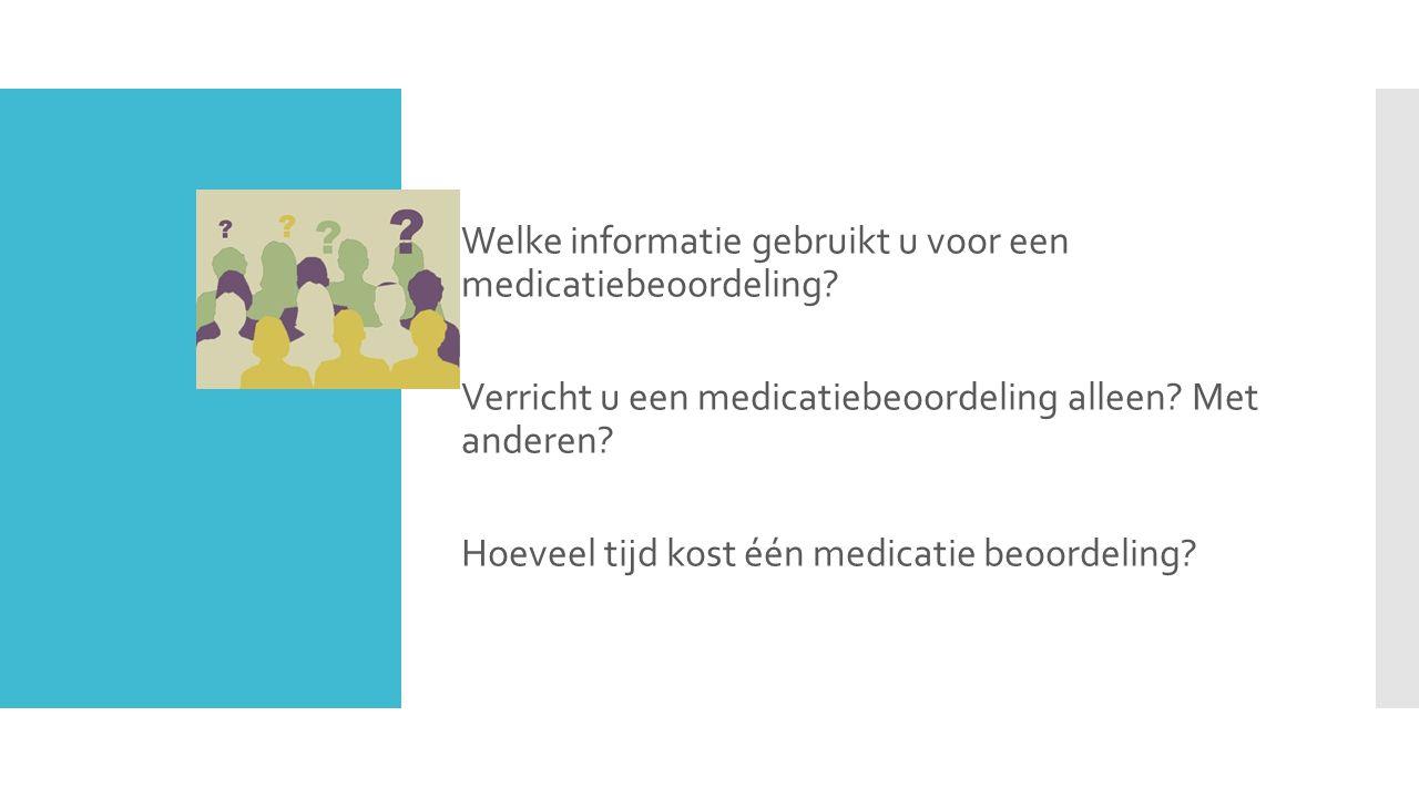 Welke informatie gebruikt u voor een medicatiebeoordeling? Verricht u een medicatiebeoordeling alleen? Met anderen? Hoeveel tijd kost één medicatie be