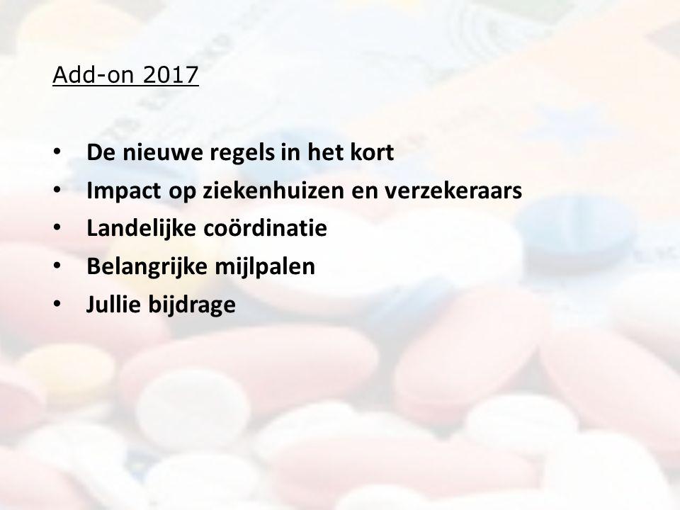 Add-on 2017 De nieuwe regels in het kort Impact op ziekenhuizen en verzekeraars Landelijke coördinatie Belangrijke mijlpalen Jullie bijdrage