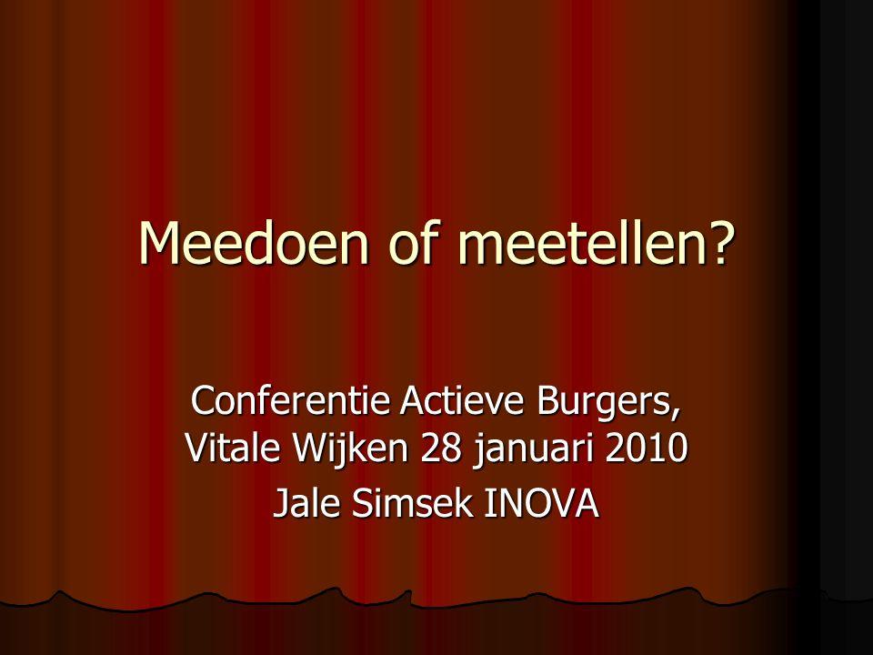 Meedoen of meetellen Conferentie Actieve Burgers, Vitale Wijken 28 januari 2010 Jale Simsek INOVA