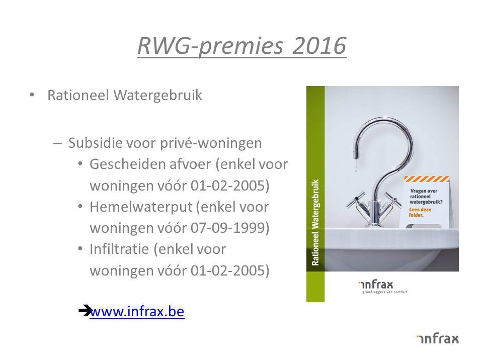 RWG-premies 2016 Rationeel Watergebruik – Subsidie voor privé-woningen Gescheiden afvoer (enkel voor woningen vóór 01-02-2005) Hemelwaterput (enkel voor woningen vóór 07-09-1999) Infiltratie (enkel voor woningen vóór 01-02-2005)  www.infrax.be www.infrax.be