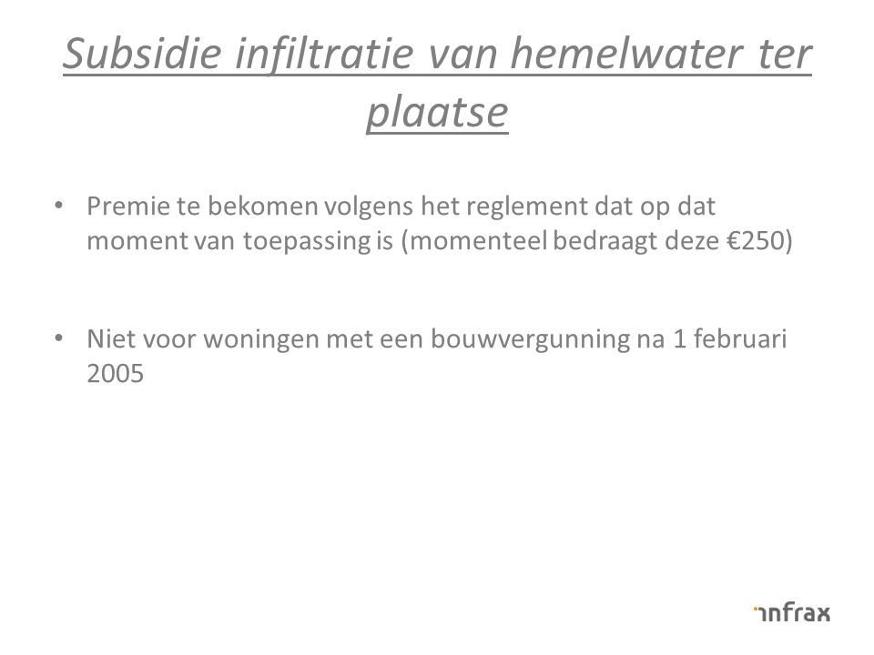 Subsidie infiltratie van hemelwater ter plaatse Premie te bekomen volgens het reglement dat op dat moment van toepassing is (momenteel bedraagt deze €