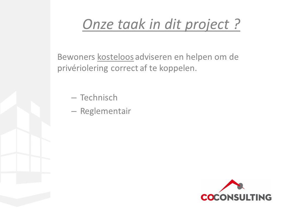 Bewoners kosteloos adviseren en helpen om de privériolering correct af te koppelen. – Technisch – Reglementair Onze taak in dit project ?
