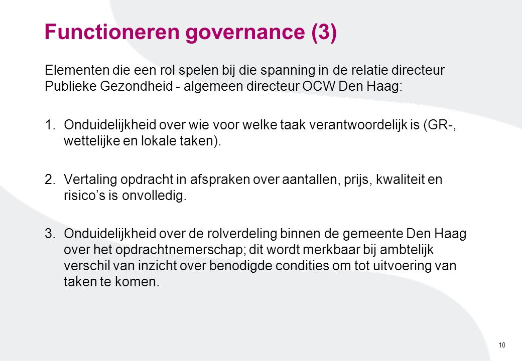 Functioneren governance (3) Elementen die een rol spelen bij die spanning in de relatie directeur Publieke Gezondheid - algemeen directeur OCW Den Haa