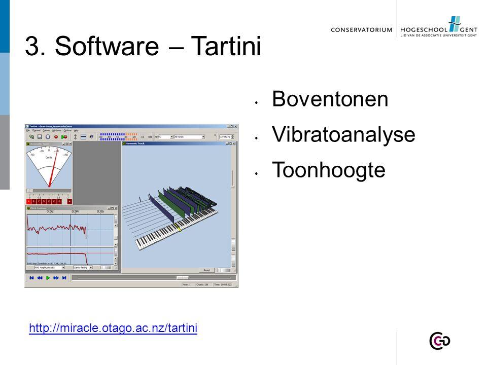 3. Software – Tartini Boventonen Vibratoanalyse Toonhoogte http://miracle.otago.ac.nz/tartini