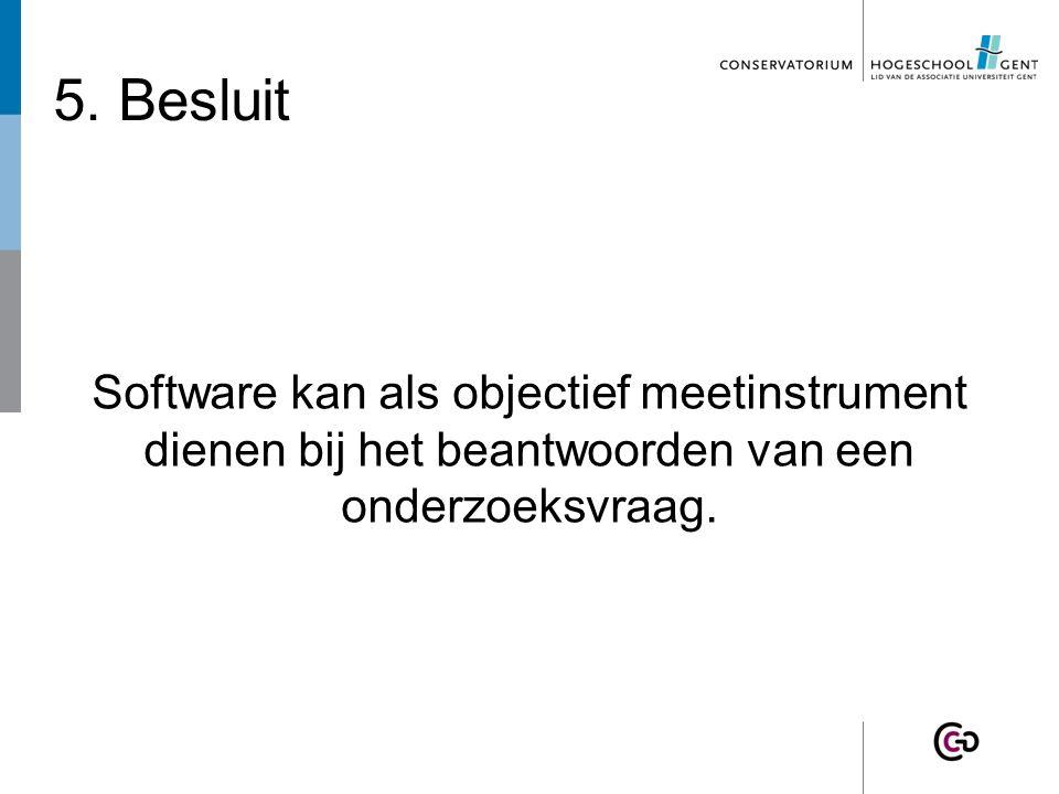 5. Besluit Software kan als objectief meetinstrument dienen bij het beantwoorden van een onderzoeksvraag.