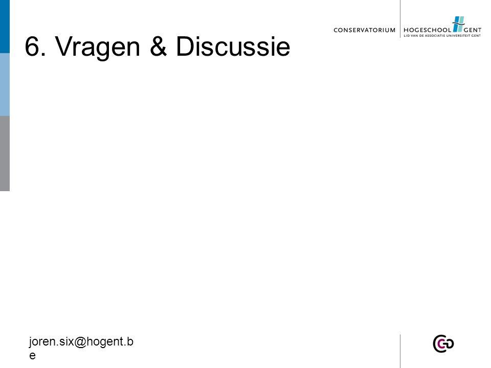 6. Vragen & Discussie joren.six@hogent.b e