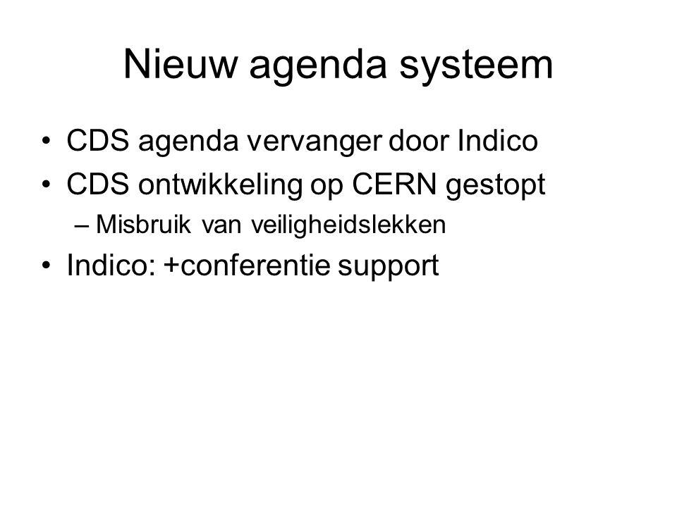 Nieuw agenda systeem CDS agenda vervanger door Indico CDS ontwikkeling op CERN gestopt –Misbruik van veiligheidslekken Indico: +conferentie support