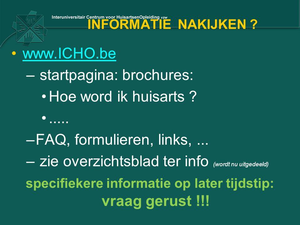 INFORMATIE NAKIJKEN ? www.ICHO.be – startpagina: brochures: Hoe word ik huisarts ?..... –FAQ, formulieren, links,... – zie overzichtsblad ter info (wo