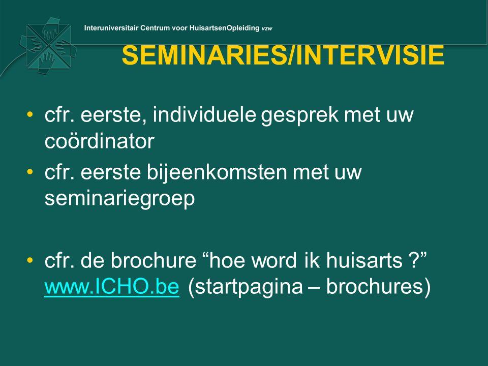 """SEMINARIES/INTERVISIE cfr. eerste, individuele gesprek met uw coördinator cfr. eerste bijeenkomsten met uw seminariegroep cfr. de brochure """"hoe word i"""