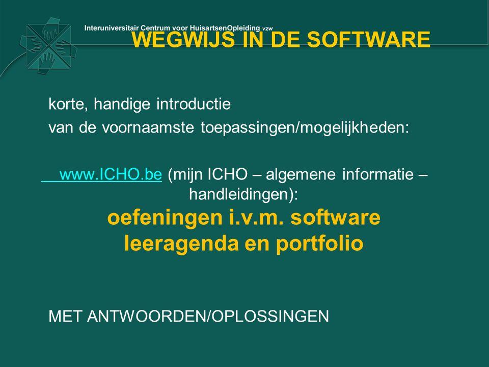 WEGWIJS IN DE SOFTWARE korte, handige introductie van de voornaamste toepassingen/mogelijkheden: www.ICHO.bewww.ICHO.be (mijn ICHO – algemene informatie – handleidingen): oefeningen i.v.m.
